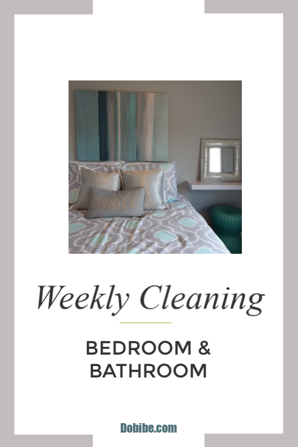 Weekly chores to keep bedroom and bathroom tidy and sparkling.  Keeping up with the chores will prevent a monthly overload when cleaning.