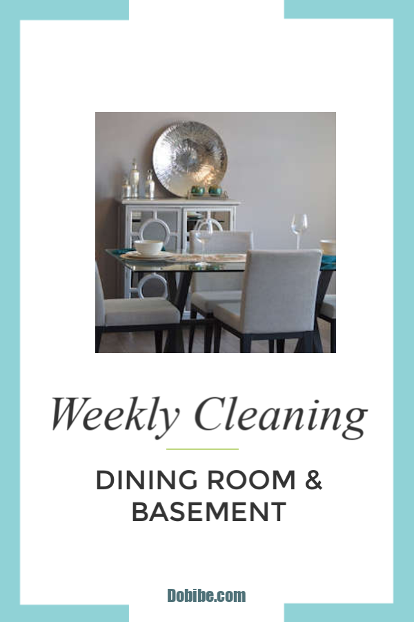 Your weekly cleaning dining room and basement checklist. Routine cleaning that keeps up your home appearance.