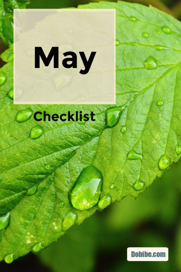 The May checklist is shorter than in previous months. You have completed spring cleaning and now are spending more time doing gardening chores.