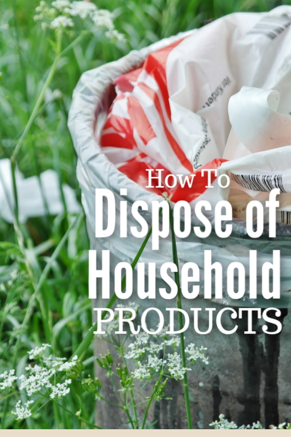 How to safely dispose of household products when some of these products cannot be thrown in the trash as is. Check storage for products periodically.